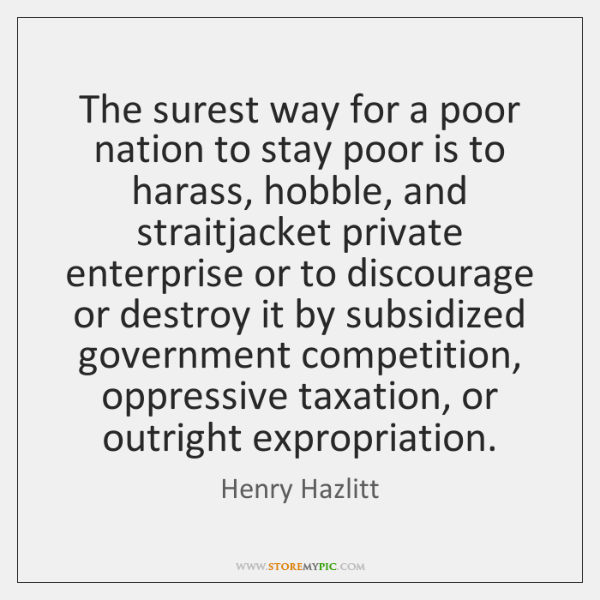 The surest way for a poor nation to stay poor is to ...