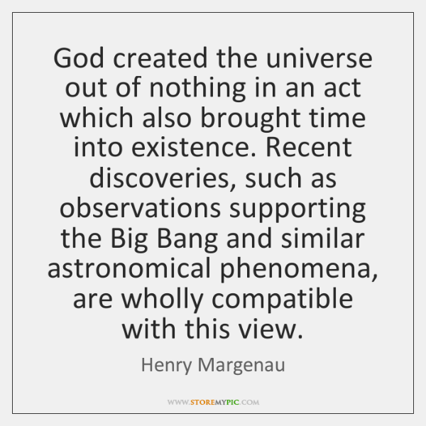 God created the universe out of nothing in an act which also ...