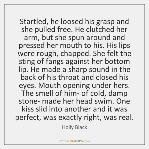 Startled, he loosed his grasp and she pulled free. He clutched her ...