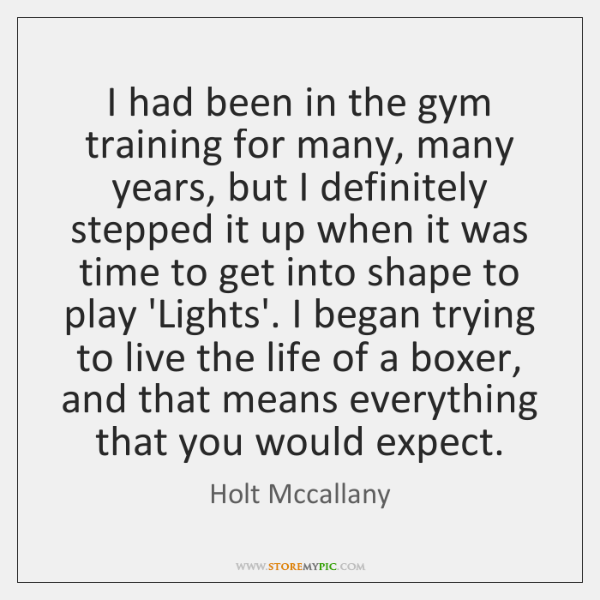 I had been in the gym training for many, many years, but ...