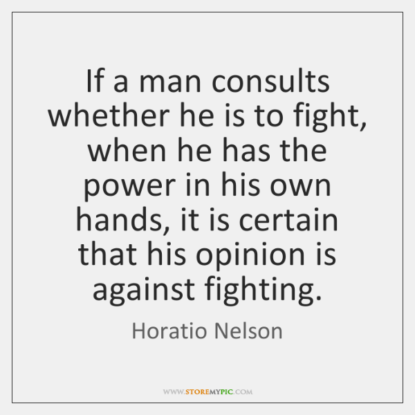 If a man consults whether he is to fight, when he has ...