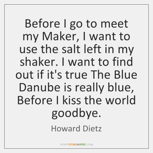 Before I go to meet my Maker, I want to use the ...
