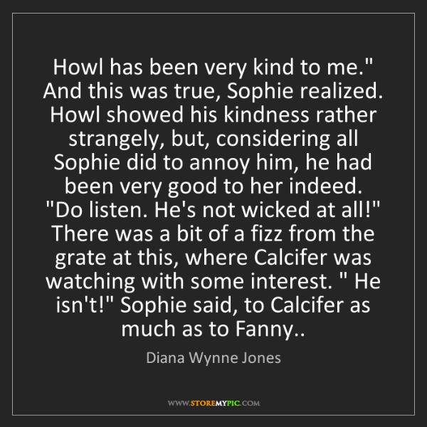 "Diana Wynne Jones: Howl has been very kind to me."" And this was true, Sophie..."