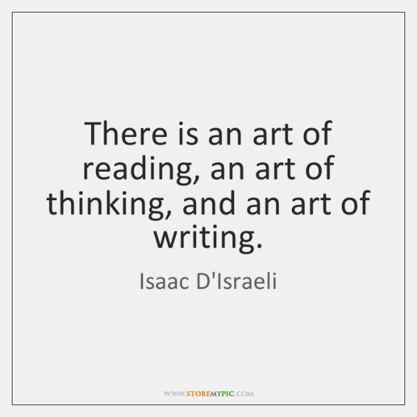There is an art of reading, an art of thinking, and an ...