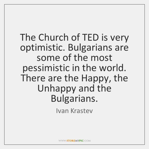 The Church of TED is very optimistic. Bulgarians are some of the ...