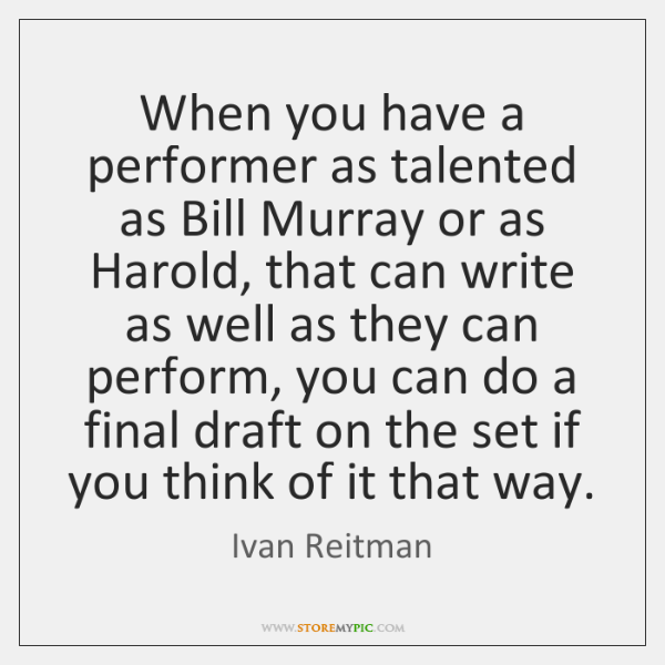 When you have a performer as talented as Bill Murray or as ...