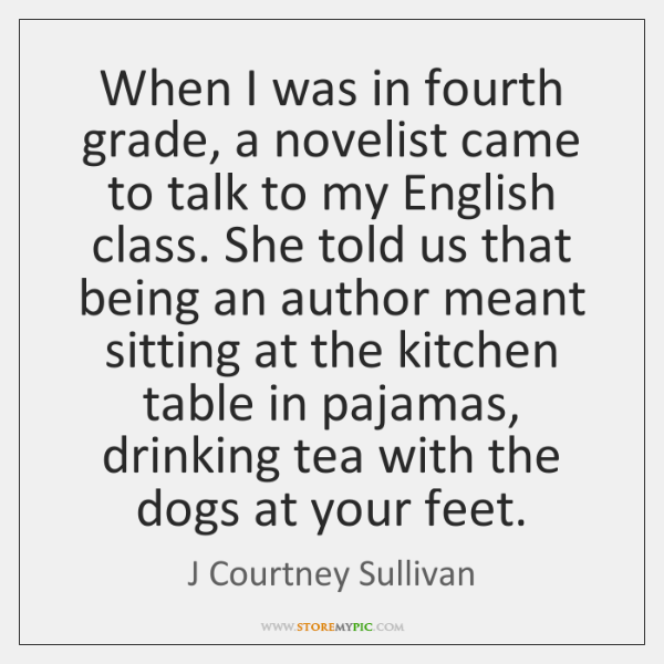 When I was in fourth grade, a novelist came to talk to ...