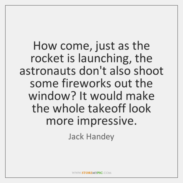 How come, just as the rocket is launching, the astronauts don't also ...