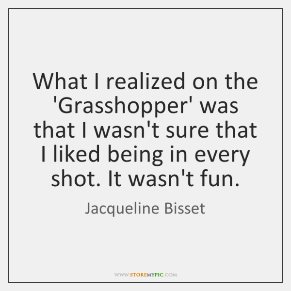 What I realized on the 'Grasshopper' was that I wasn't sure that ...