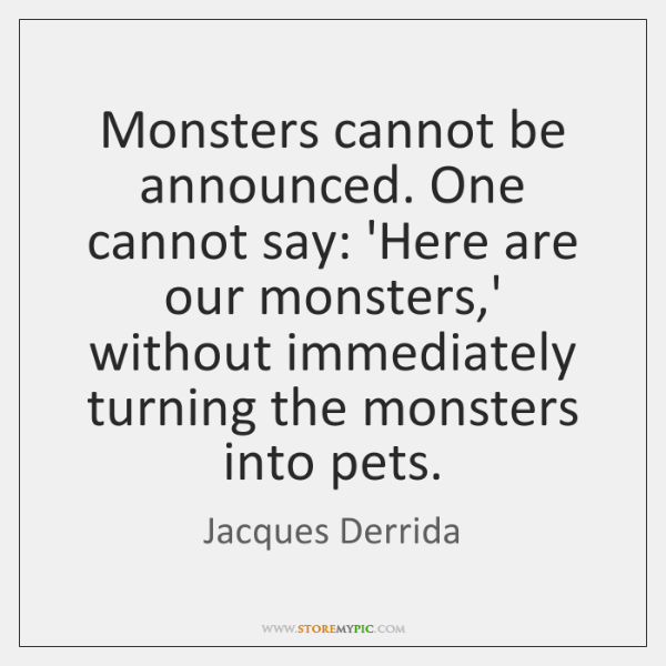 Monsters cannot be announced. One cannot say: 'Here are our monsters,' ...