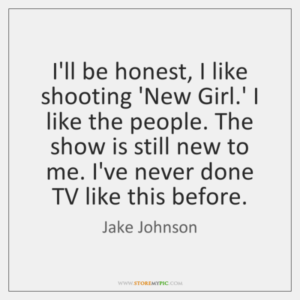I'll be honest, I like shooting 'New Girl.' I like the ...