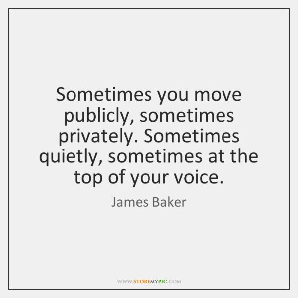 Sometimes you move publicly, sometimes privately. Sometimes quietly, sometimes at the top ...