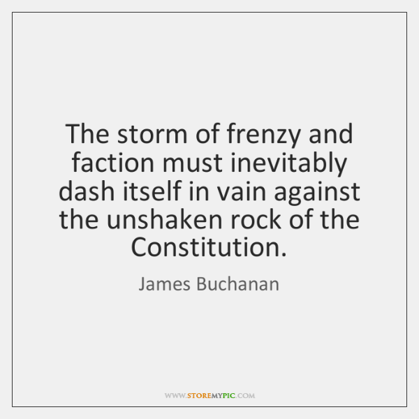 The storm of frenzy and faction must inevitably dash itself in vain ...