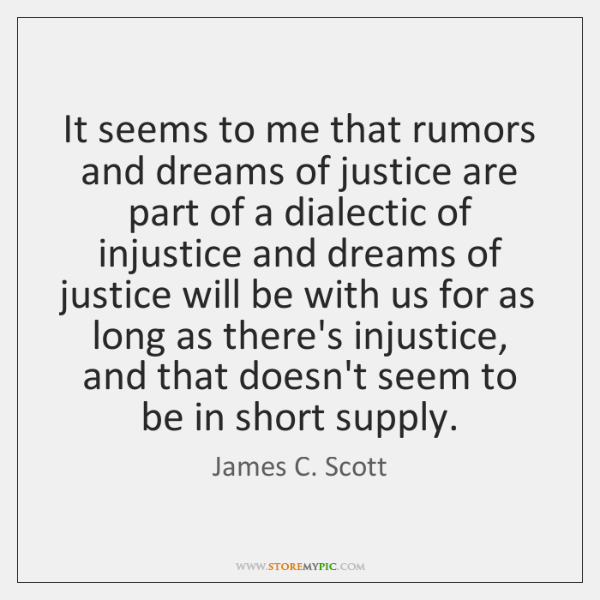 It seems to me that rumors and dreams of justice are part ...