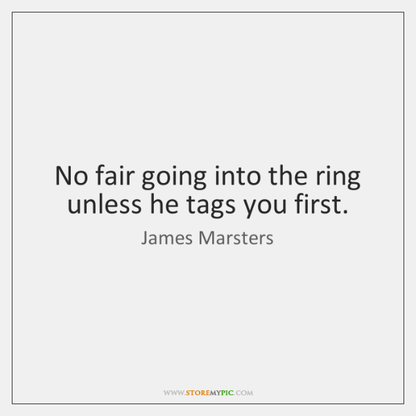 No fair going into the ring unless he tags you first.
