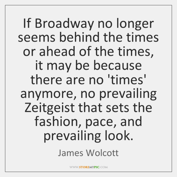 If Broadway no longer seems behind the times or ahead of the ...