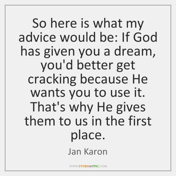 So here is what my advice would be: If God has given ...
