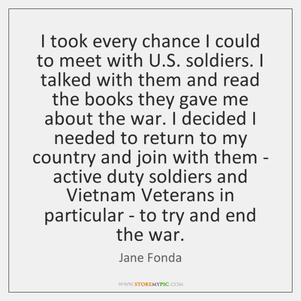 I took every chance I could to meet with U.S. soldiers. ...