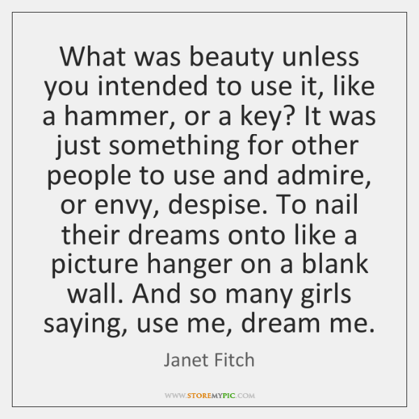 What was beauty unless you intended to use it, like a hammer, ...