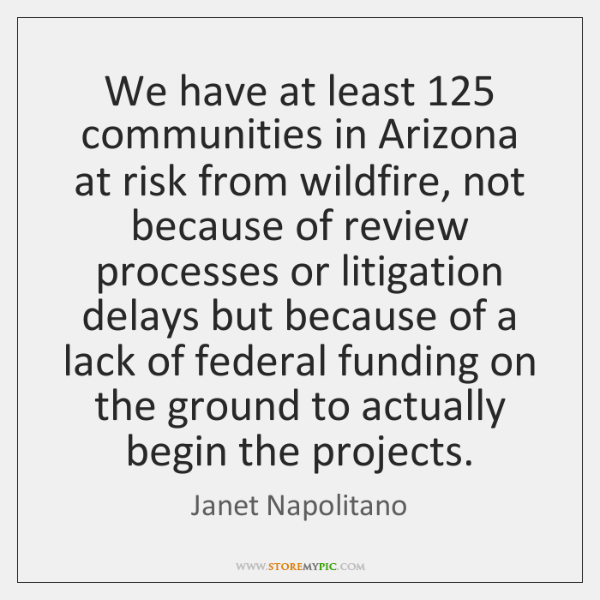We have at least 125 communities in Arizona at risk from wildfire, not ...