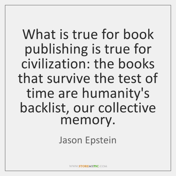 What is true for book publishing is true for civilization: the books ...