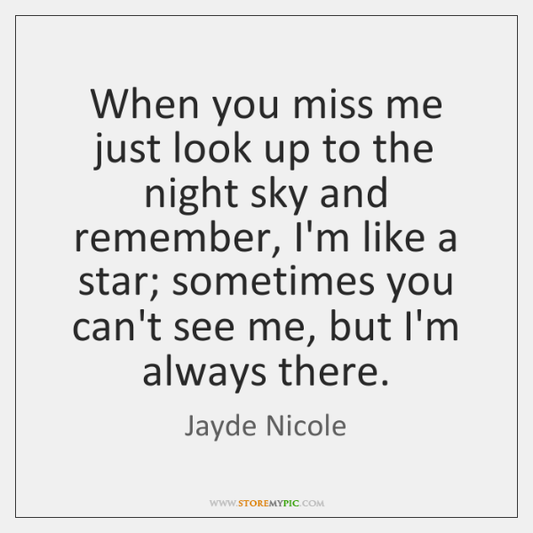 When you miss me just look up to the night sky and ...