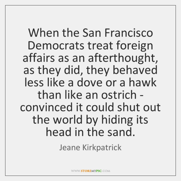 When the San Francisco Democrats treat foreign affairs as an afterthought, as ...