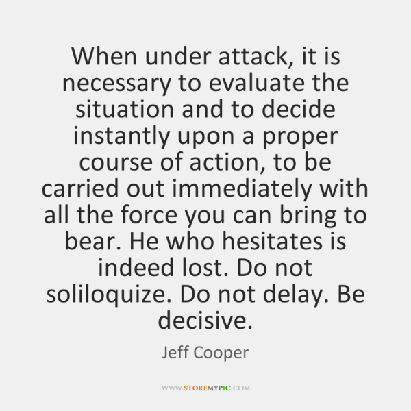 When under attack, it is necessary to evaluate the situation and to ...