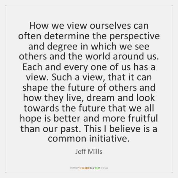 How we view ourselves can often determine the perspective and degree in ...