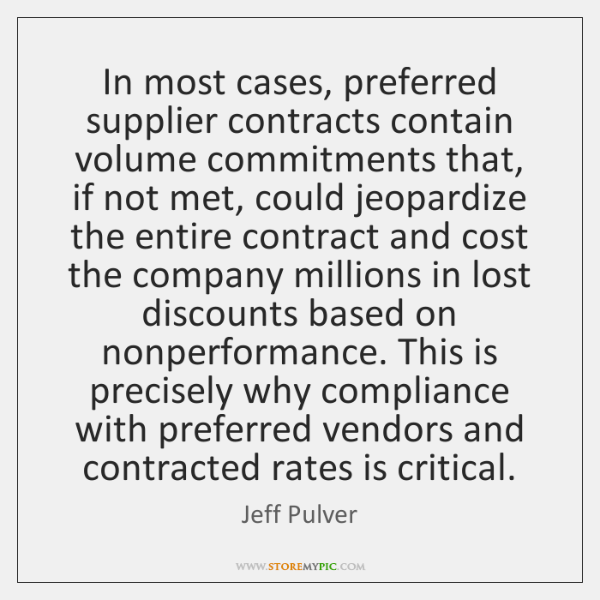 In most cases, preferred supplier contracts contain volume commitments that, if not ...