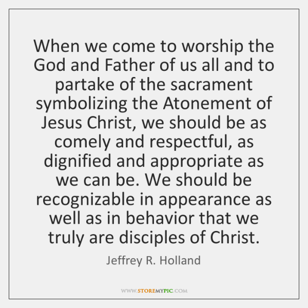 When we come to worship the God and Father of us all ...