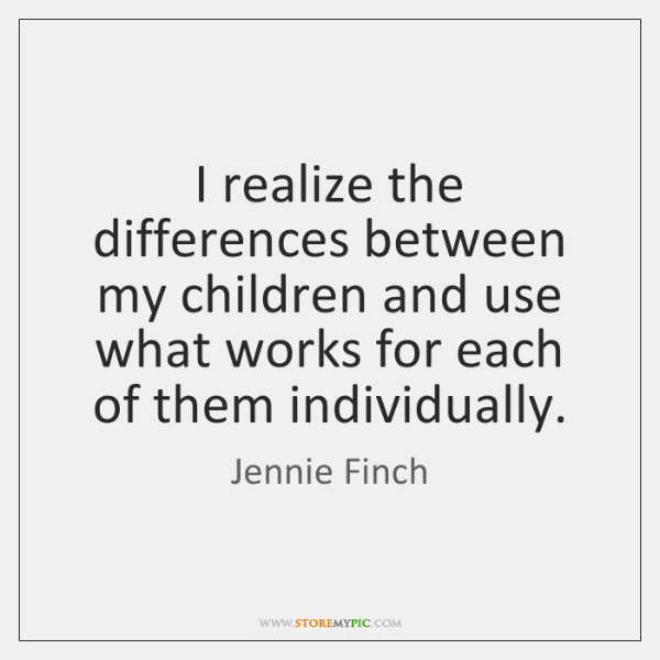 I realize the differences between my children and use what works for ...