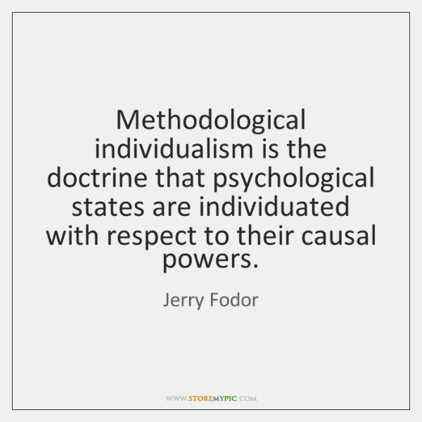 Methodological individualism is the doctrine that psychological states are individuated with respect