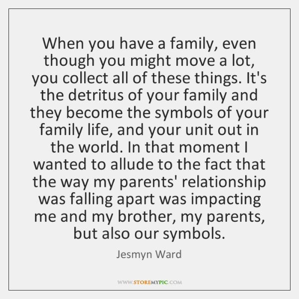 When you have a family, even though you might move a lot, ...
