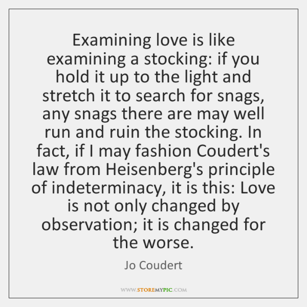 Examining love is like examining a stocking: if you hold it up ...