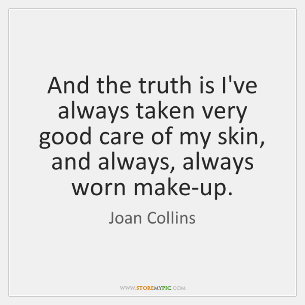And the truth is I've always taken very good care of my ...