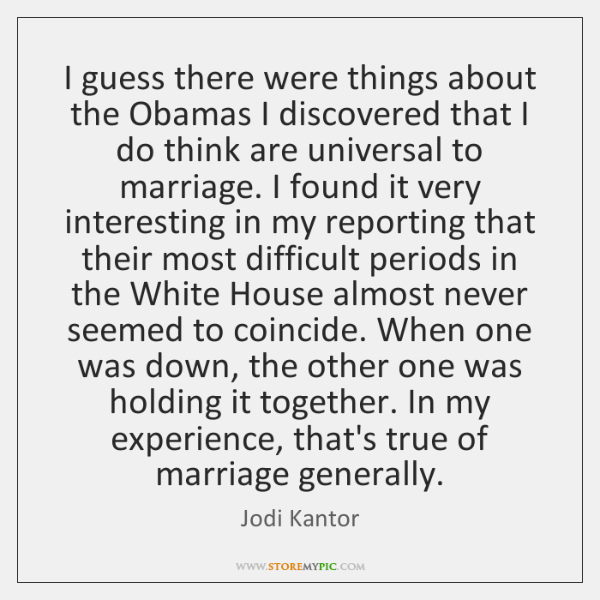 I guess there were things about the Obamas I discovered that I ...