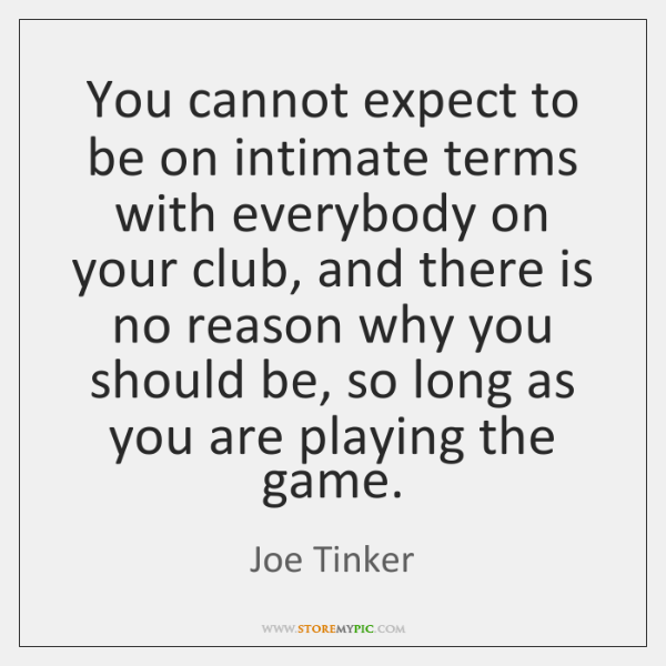 You cannot expect to be on intimate terms with everybody on your ...