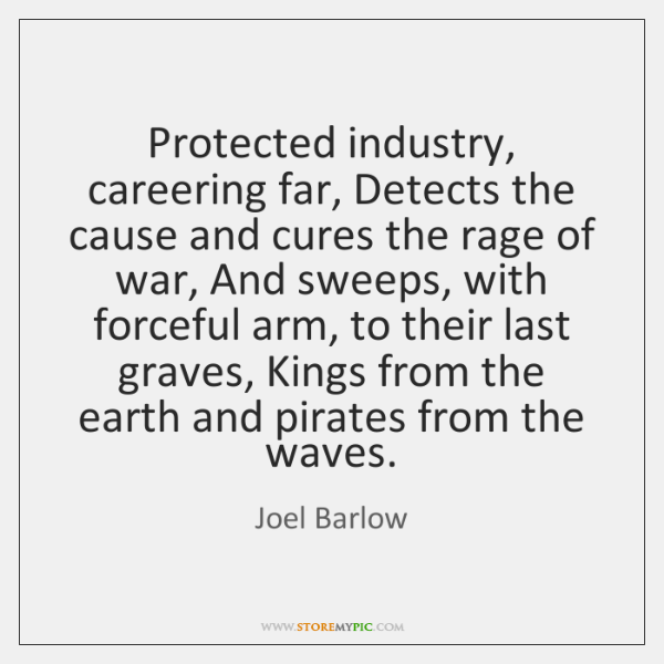 Protected industry, careering far, Detects the cause and cures the rage of ...