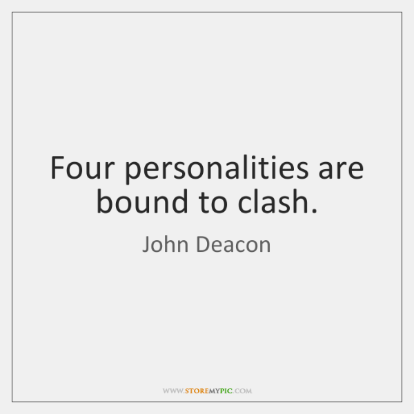 Four personalities are bound to clash.