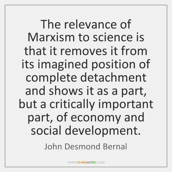 The relevance of Marxism to science is that it removes it from ...