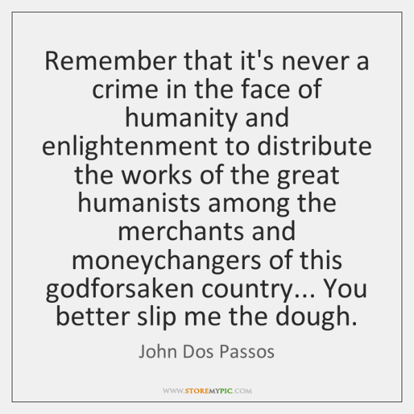 Remember that it's never a crime in the face of humanity and ...