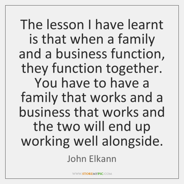 The lesson I have learnt is that when a family and a ...