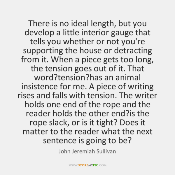 There is no ideal length, but you develop a little interior gauge ...