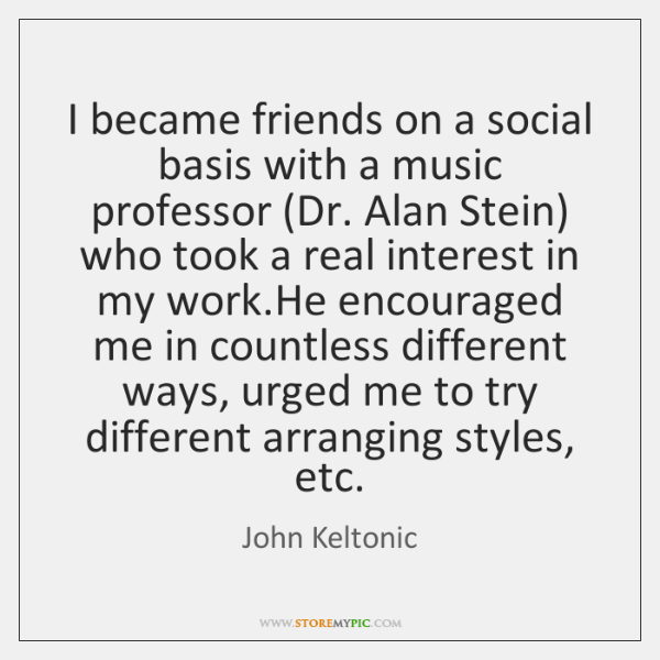 I became friends on a social basis with a music professor (Dr. ...