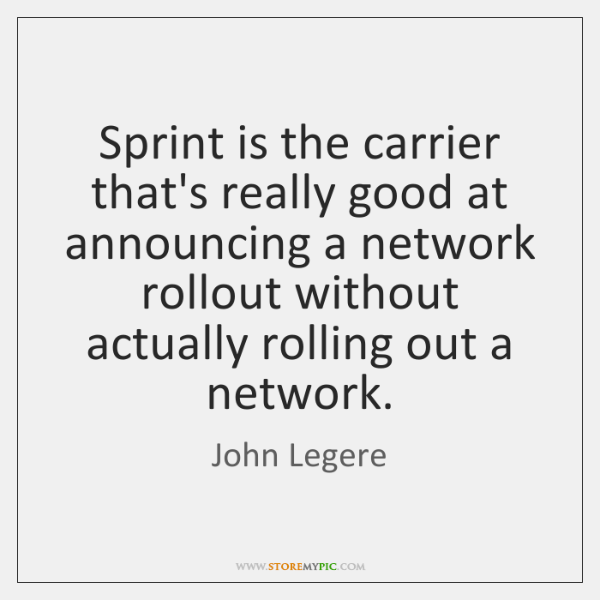 Sprint is the carrier that's really good at announcing a network rollout ...