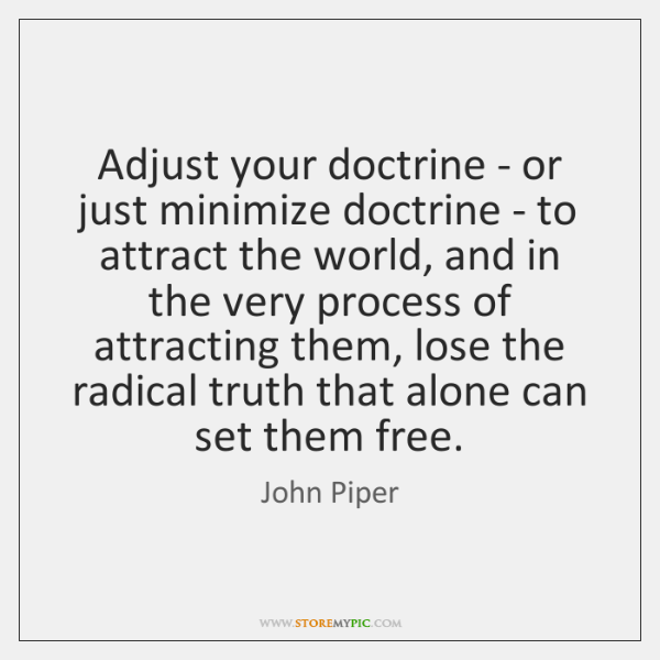 Adjust your doctrine - or just minimize doctrine - to attract the ...