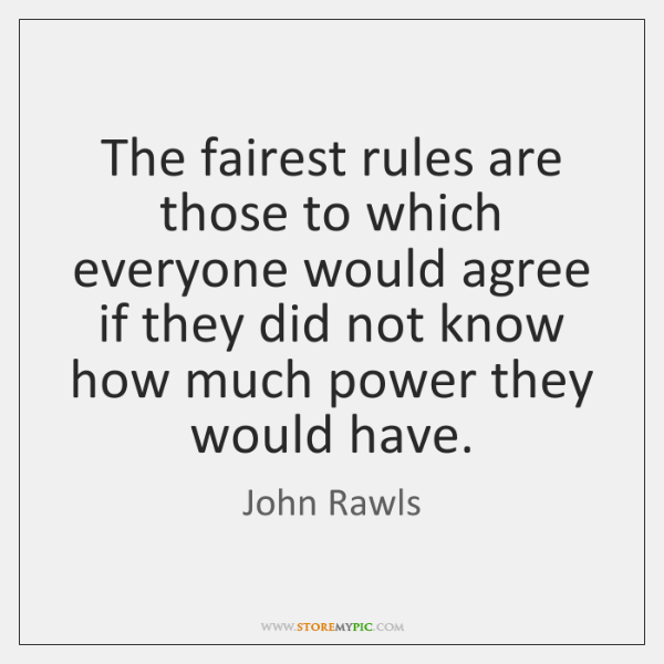 The fairest rules are those to which everyone would agree if they ...