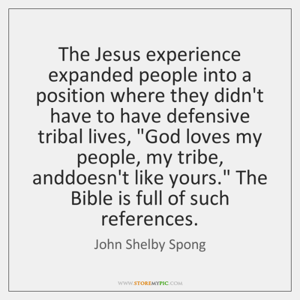 The Jesus experience expanded people into a position where they didn't have ...