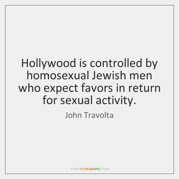 Hollywood is controlled by homosexual Jewish men who expect favors in return ...